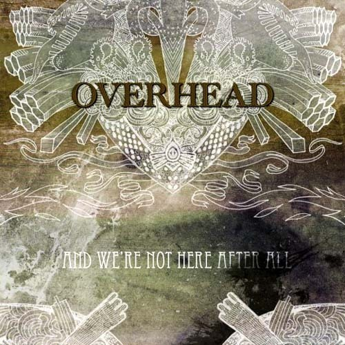 OVERHEAD - And We're Not Here After All