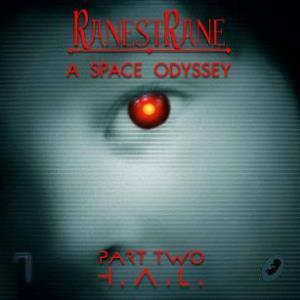 RANESTRANE - A Space Odyssey Part 2 H.A.L.