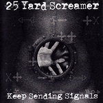 25 YARD SCREAMER - Keep Sending Signals