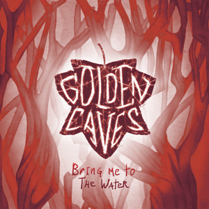 GOLDEN CAVES - Bring Me to the Water