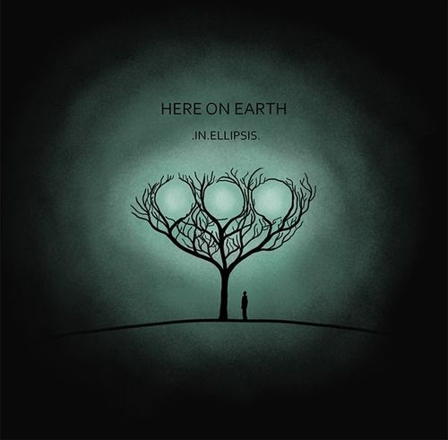 HERE ON EARTH - In Ellipsis