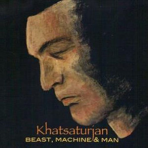 KHATSATURJAN - Beast, Machine And Man