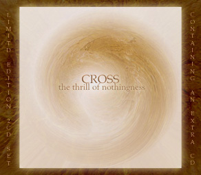 CROSS - The Thrill of Nothingness Ltd. 2CD