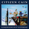 CITIZEN CAIN - Somewhere But Yesterday