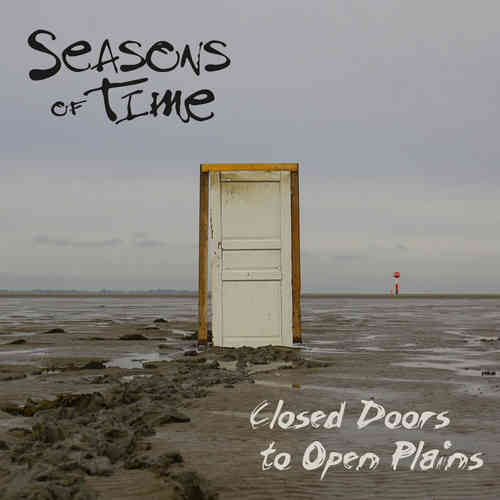 SEASONS OF TIME - Closed Doors To Open Plains