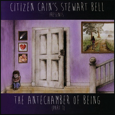 CITIZEN CAIN'S STEWART BELL - The Antechamber Of Being (Part1)