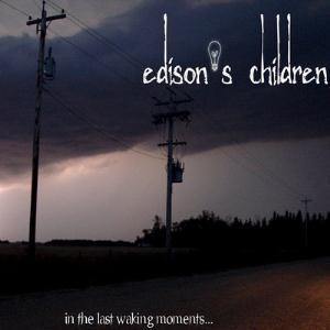 EDISON'S CHILDREN - In The Last Waking Moments ...