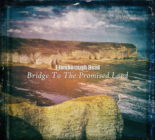 FLAMBOROUGH HEAD - Bridge To The Promised Land