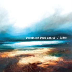 DOWNRIVER DEAD MEN GO - Tides