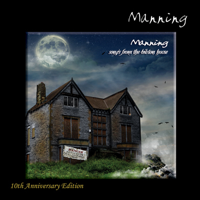 MANNING - Songs From The Bilston House (10th Anniversary Edition)