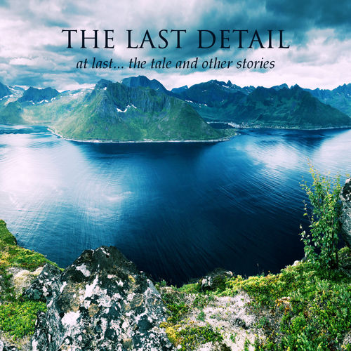 THE LAST DETAIL - At Last ... The Tale And Other Stories 2CD