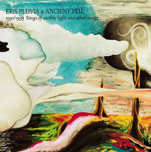 ERIS PLUVIA & ANCIENT VEIL - 1991/1995 Rings Of Earthly Light And Other Songs