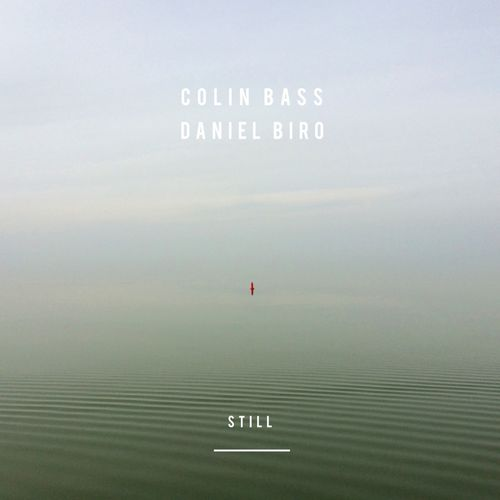 COLIN BASS & DANIEL BIRO - Still