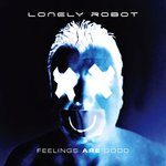LONELY ROBOT - Feelings Are Good (Ltd. Edition Digipack)